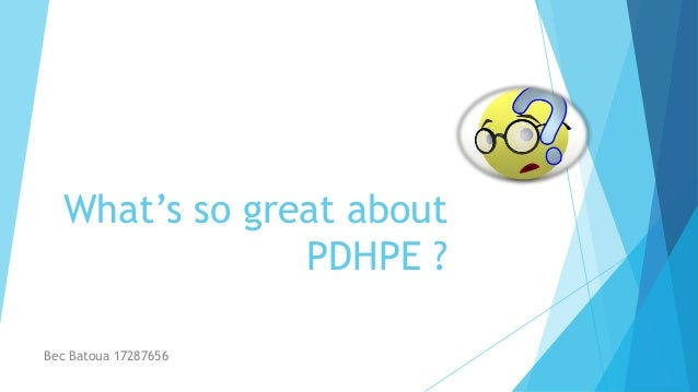 What's so great about PDHPE ? Bec Batoua 17287656