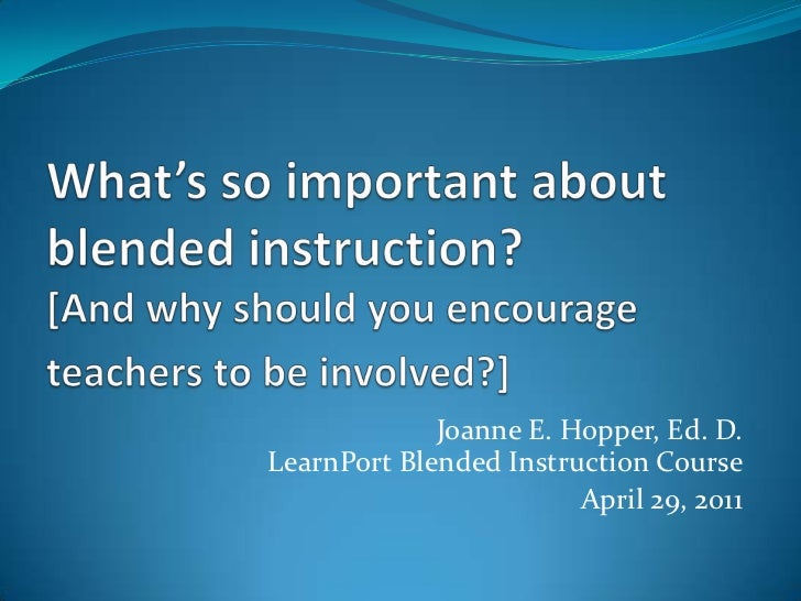 What's so important about blended instruction? [And why should you encourage teachers to be involved?]<br />Joanne E. Hopp...