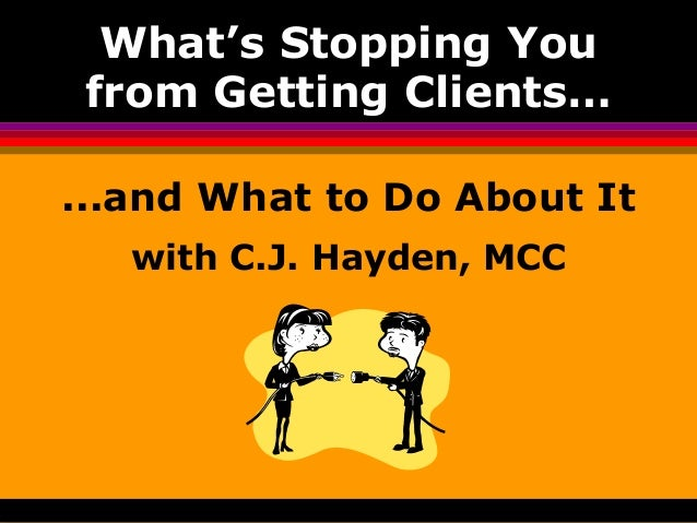 What's Stopping You from Getting Clients… ...and What to Do About It with C.J. Hayden, MCC