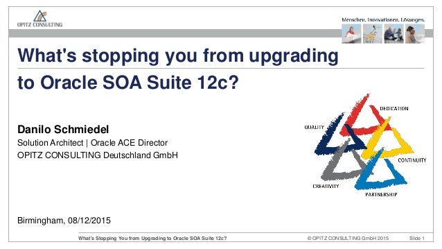 © OPITZ CONSULTING GmbH 2015 Slide 1What's Stopping You from Upgrading to Oracle SOA Suite 12c? Birmingham, 08/12/2015 Wha...