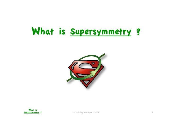 What is Supersymmetry ?         What is Supersymmetry ?    kudayblog.wordpress.com   1