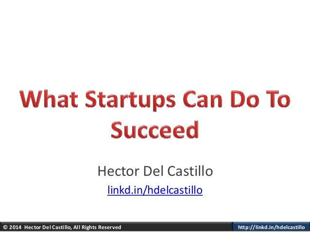 © 2014 Hector Del Castillo, All Rights Reserved http://linkd.in/hdelcastillo Hector Del Castillo linkd.in/hdelcastillo