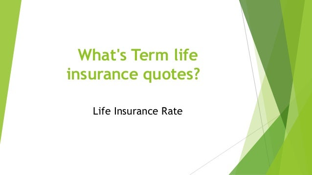 What's Term Life Insurance Quotes Interesting Life Insurance Rate Quotes