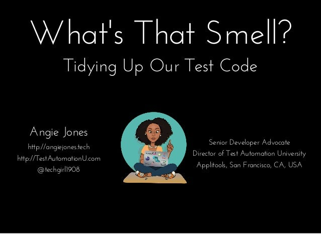 What's That Smell?What's That Smell? Angie JonesAngie Jones http://angiejones.techhttp://angiejones.tech http://TestAutoma...