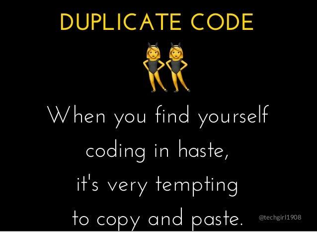 @techgirl1908 DUPLICATE CODEDUPLICATE CODE � � � � When you find yourselfWhen you find yourself coding in haste,coding in ...