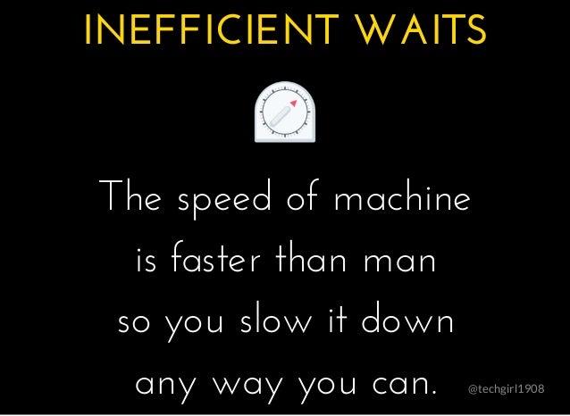 @techgirl1908 INEFFICIENT WAITSINEFFICIENT WAITS � � � � The speed of machineThe speed of machine is faster than manis fas...