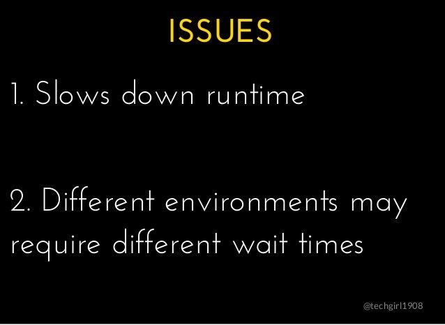 ISSUESISSUES @techgirl1908 1. Slows down runtime1. Slows down runtime 2. Different environments may2. Different environmen...
