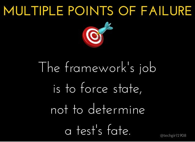 @techgirl1908 MULTIPLE POINTS OF FAILUREMULTIPLE POINTS OF FAILURE � � � � The framework's jobThe framework's job is to fo...