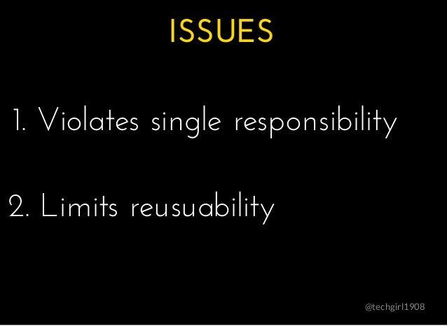 ISSUESISSUES @techgirl1908 1. Violates single responsibility1. Violates single responsibility 2. Limits reusuability2. Lim...