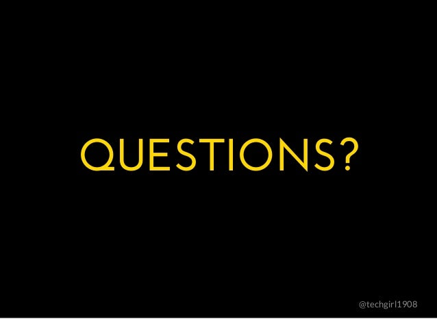 QUESTIONS?QUESTIONS? @techgirl1908