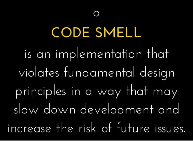aa CODE SMELLCODE SMELL is an implementation thatis an implementation that violates fundamental designviolates fundamental...