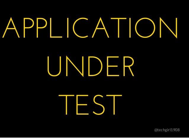 APPLICATIONAPPLICATION UNDERUNDER TESTTEST @techgirl1908