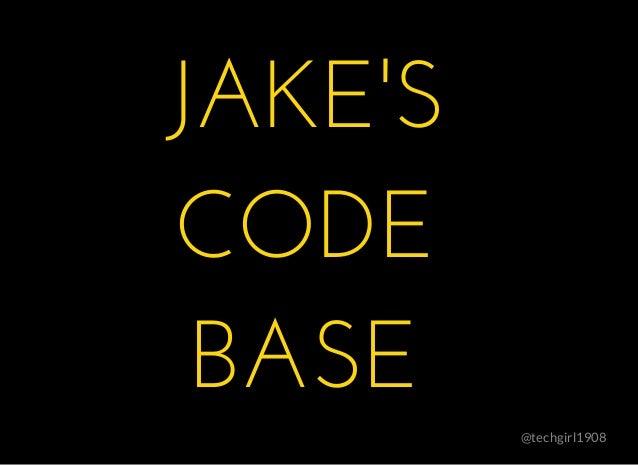 JAKE'SJAKE'S CODECODE BASEBASE @techgirl1908