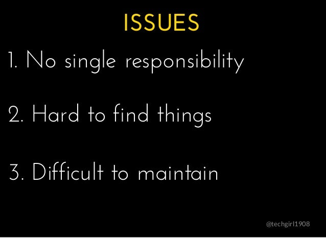 ISSUESISSUES @techgirl1908 1. No single responsibility1. No single responsibility 2. Hard to find things2. Hard to find th...