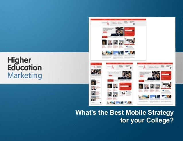What's the Best Mobile Site Development Strategy for your College?  What's the Best Mobile Strategy for your College? Slid...