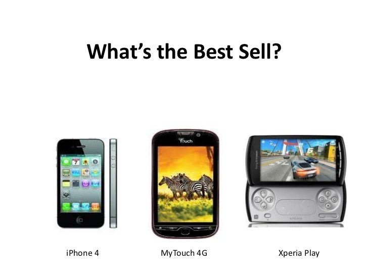 What's the Best Sell?<br />iPhone 4<br />MyTouch 4G<br />Xperia Play<br />