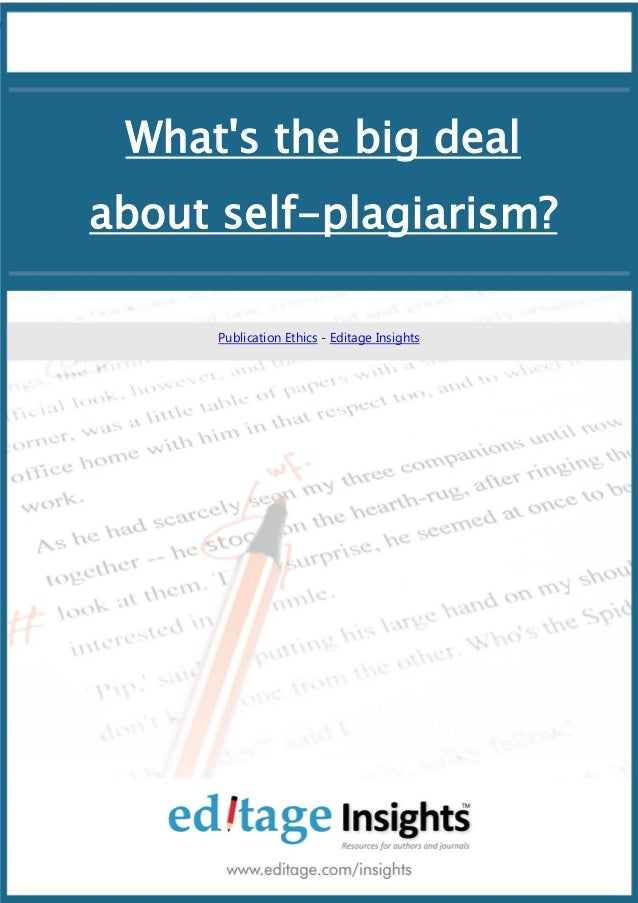 What's the big deal about self-plagiarism? 1 What's the big deal about self-plagiarism? Publication Ethics - Editage Insig...