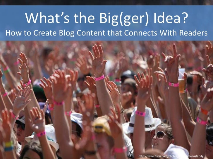 What's the Big(ger) Idea?How to Create Blog Content that Connects With Readers<br />http://www.flickr.com/photos/ausnahmez...