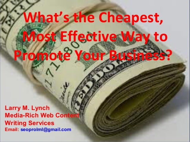 What's the Cheapest,    Most Effective Way to   Promote Your Business?Larry M. LynchMedia-Rich Web ContentWriting Services...