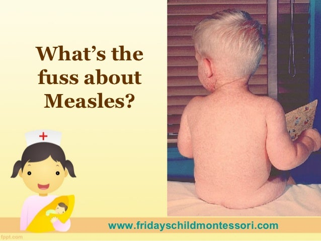 What's thefuss about Measles?      www.fridayschildmontessori.com