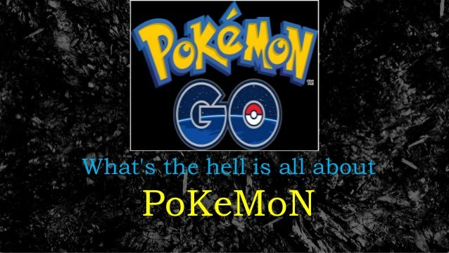What's the hell is all about PoKeMoN