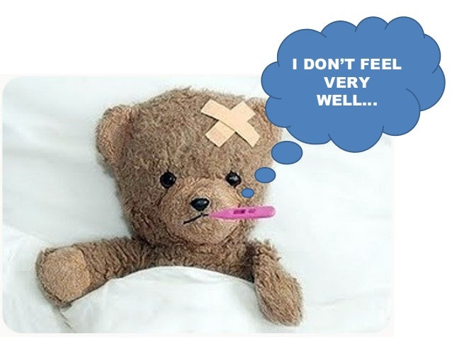 I DON'T FEEL VERY WELL...