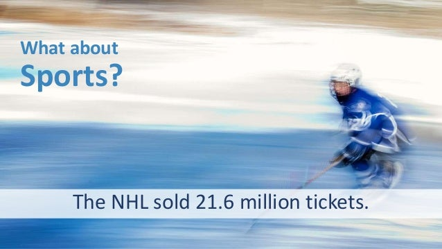 What about Sports? The NHL sold 21.6 million tickets.