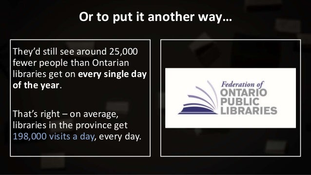 Or to put it another way… They'd still see around 25,000 fewer people than Ontarian libraries get on every single day of t...