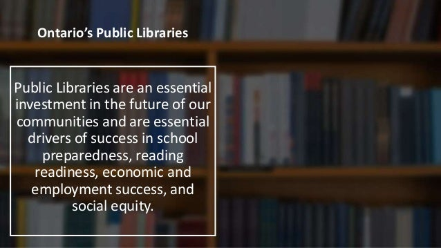 Ontario's Public Libraries As the development of the knowledge economy progresses, public libraries are a vital link for e...
