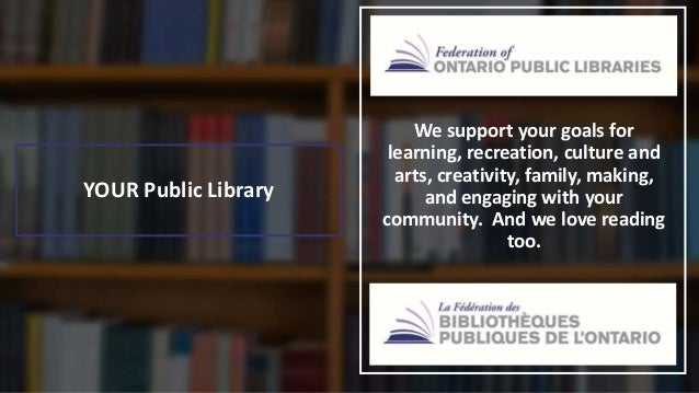 In the time you've viewed this presentation, more than 400 people have visited a library in Ontario….