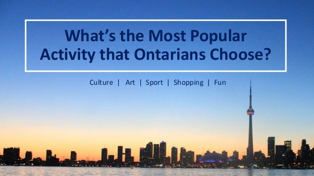 What's the Most Popular Activity that Ontarians Choose? Culture | Art | Sport | Shopping | Fun
