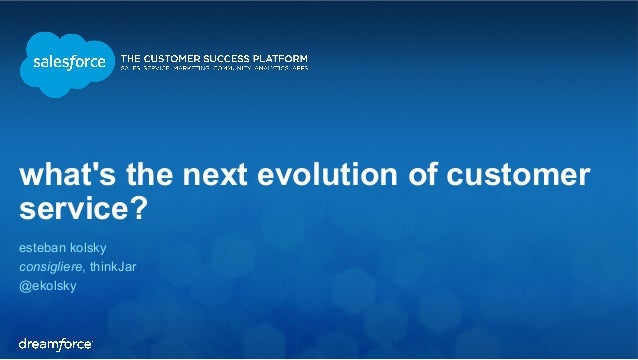 what's the next evolution of customer  service?  esteban kolsky  consigliere, thinkJar  @ekolsky