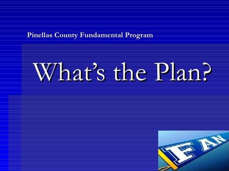 What's the Plan? Pinellas County Fundamental Program