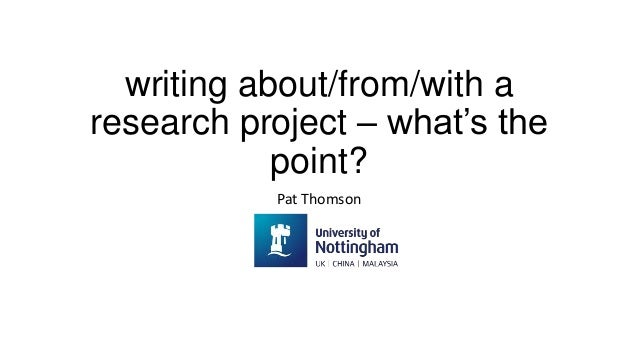 writing about/from/with a research project – what's the point? Pat Thomson
