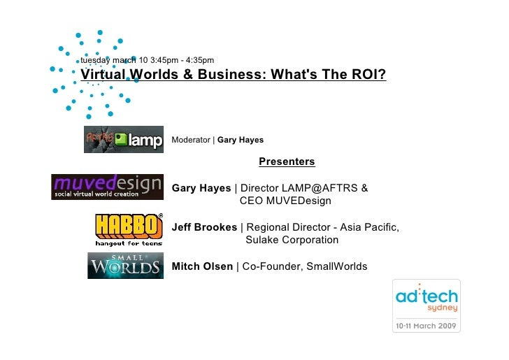 tuesday march 10 3:45pm - 4:35pm Virtual Worlds & Business: What's The ROI?                         Moderator | Gary Hayes...