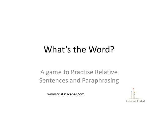 What's the Word? A game to Practise Relative Sentences and Paraphrasing www.cristinacabal.com