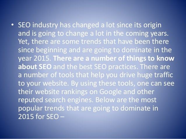• SEO industry has changed a lot since its origin and is going to change a lot in the coming years. Yet, there are some tr...