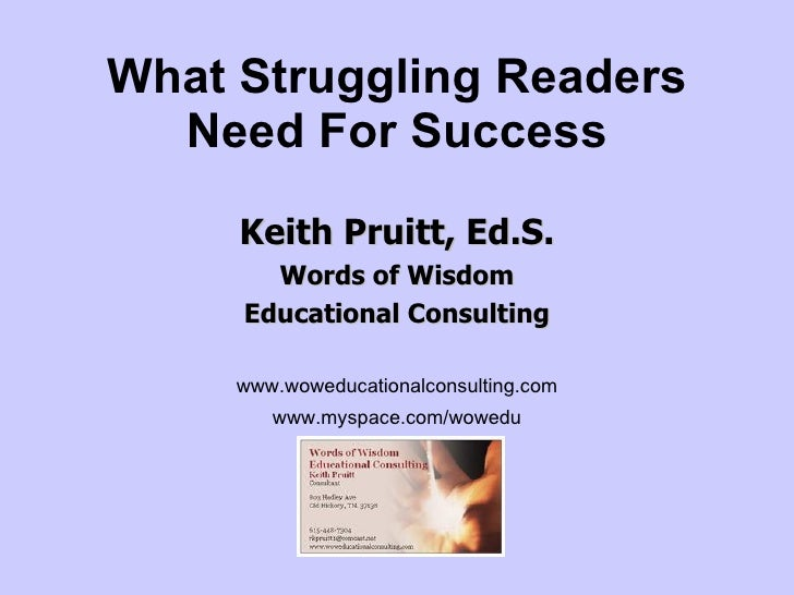 What Struggling Readers Need For Success Keith Pruitt, Ed.S. Words of Wisdom Educational Consulting www.woweducationalcons...