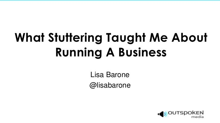 What Stuttering Taught Me About      Running A Business            Lisa Barone            @lisabarone