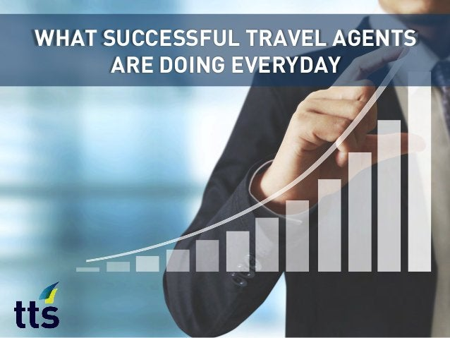 WHAT SUCCESSFUL TRAVEL AGENTS ARE DOING EVERYDAY