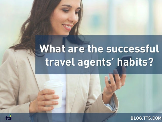 What are the successful travel agents' habits? BLOG.TTS.COM