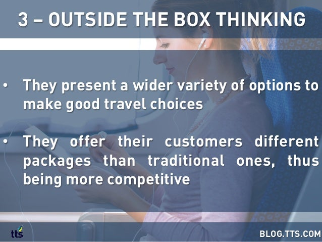 • They present a wider variety of options to make good travel choices • They offer their customers different packages th...