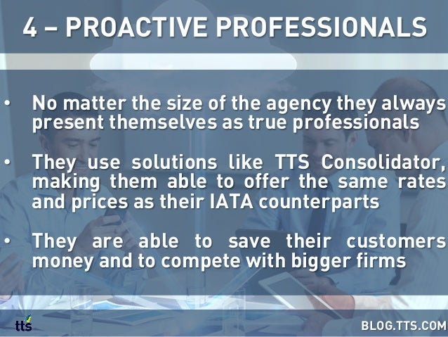 • No matter the size of the agency they always present themselves as true professionals • They use solutions like TTS Co...
