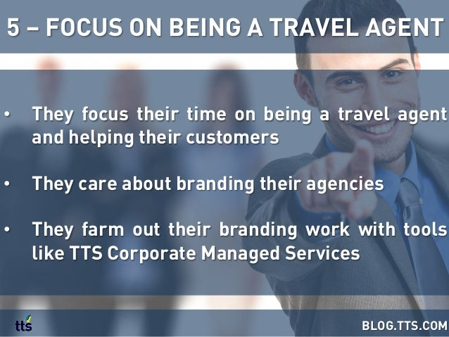 • They focus their time on being a travel agent and helping their customers • They care about branding their agencies •...