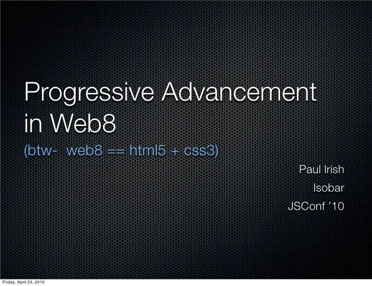 Progressive Advancement            in Web8            (btw- web8 == html5 + css3)                                         ...