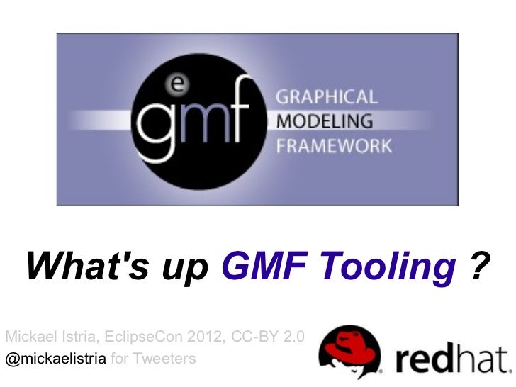 Whats up GMF Tooling ?Mickael Istria, EclipseCon 2012, CC-BY 2.0@mickaelistria for Tweeters