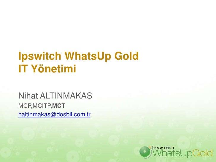 Ipswitch WhatsUp GoldIT YönetimiNihat ALTINMAKASMCP,MCITP,MCTnaltinmakas@dosbil.com.tr