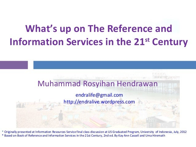 What's up on The Reference and Information Services in the 21st Century Muhammad Rosyihan Hendrawan * Originally presented...