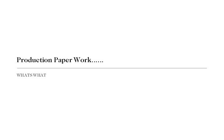 Production Paper Work...... <ul><li>WHATS WHAT </li></ul>