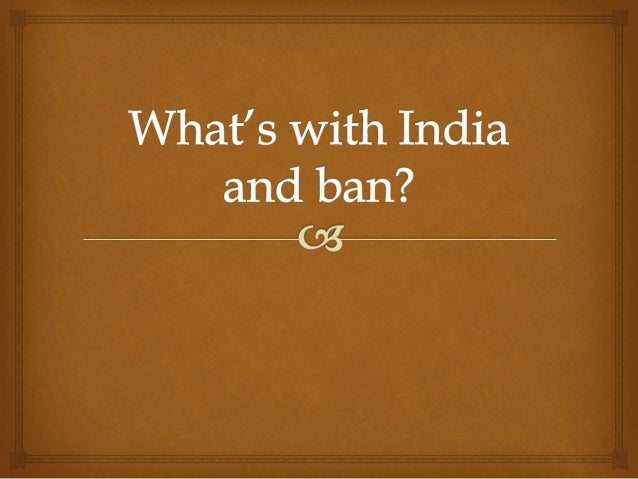  'Ban' is the new trend  Ban Republic  Things India has banned  Beef ban in Maharashtra  Ban on obscene words in Bol...